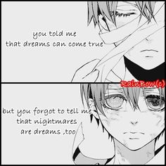 You told me that dreams can come true but you forgot to tell me that nightmares are dreams too. Ciel phantomhive