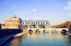 Before I die, I definitely need to go to Rome!