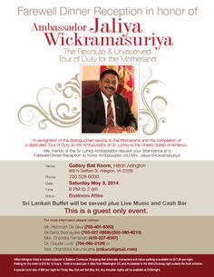 The Friends of Sri Lanka Ambassador organize a Farewell Dinner in honor of Ambassador & Mrs. Wickramsuriya on May 2014 at Hilton Arlington , from 8 PM onward. For more information please call 3015919991 or 3019052130