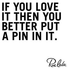 If you love it then you better put a pin in it.  This is too funny :)