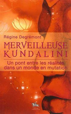 Merveilleuse kundalini : un pont entre les réalités dans un monde en mutation par DEGRÉMONT, RÉGINE Books To Read, Conscience, Reiki, Zen, Reading, Spiritual Growth, Reading Lists