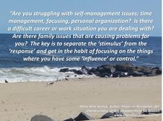 """""""Are you struggling with self-management issues; time management, focusing, personal organization?  Is there a difficult career or work situation you are dealing with?  Are there family issues that are causing problems for you?  The key is to separate the 'stimulus' from the 'response' and get in the habit of focusing on the things where you have some 'influence' or control. """"Power vs. Perception: Ten Characteristics  of Self-Empowerment for Women www.championsforsuccess.net"""