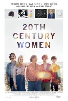 "20th Century Women Movie - 11/16/16 - ""The story of three women who explore love and freedom in Southern California during the late 1970s."""