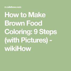 Make Brown Food Coloring | Brown, Food and Cake