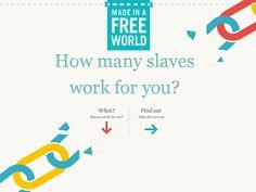 Quanti schiavi lavorano per te? - slaveryfootprint.org è un sito molto utile se siete interessati a sapere quanti schiavi hanno lavorato per produrre gli oggetti che usate quotidianamente.