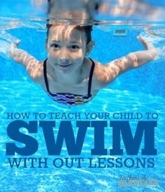 How to Teach Your Child to Swim With Out Lessons - Follow these steps to successfully teach your child to swim in one summer.   www.teachersofgoodthings.com