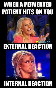 When a perverted patient hits on you. External reaction, internal reaction. Nurse humor. Nursing funny. Registered Nurses. RN. Britney Spears Face Meme. Fabulous RN.