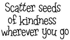kindness grows from kindness