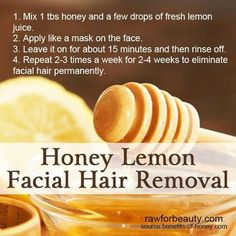 Honey Lemon Facial Hair Remover - Going to give this a try - I hear this also is a good pore cleanser and moisturizer! - will have to try
