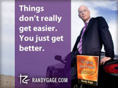 You just get better Randy Gage