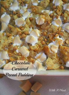 Chocolate Caramel Bread Pudding ~ Simply the BEST and EASIEST bread pudding, filled with gooey, saucy deliciousness and topped with S'mores and Chocolate Chips www.WithABlast.net
