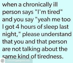 Many don't understand the fatigue that comes with autoimmune diseases & other chronic illness... nor the pain... they don't compare.