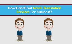 How Beneficial Greek Translation Services For Business?