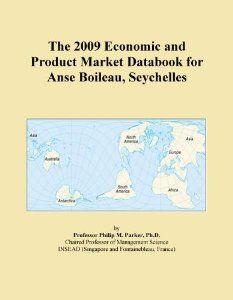 The 2009 Economic and Product Market Databook for Anse Boileau, Seychelles by Icon Group International. $95.00. Publisher: Icon Group International (May 6, 2009)