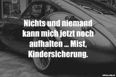 Nichts und niemand kann mich jetzt noch aufhalten ... Mist, Kindersicherung. ... gefunden auf https://www.istdaslustig.de/spruch/972 #lustig #sprüche #fun #spass