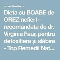 Dieta cu BOABE de OREZ nefiert – recomandată de dr. Virginia Faur, pentru detoxifiere și slăbire - Top Remedii Naturiste Natur House, Beauty Makeover, Healthy Nutrition, Weight Loss Transformation, Nice Body, Metabolism, Good To Know, Health Benefits, Cardio