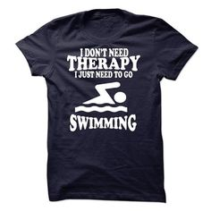 I DONT NEED THERAPY, I JUST NEED TO GO SWIMMING #shirt #hoodie