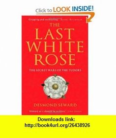 Last White Rose (9781849019804) Desmond Seward , ISBN-10: 1849019800  , ISBN-13: 978-1849019804 ,  , tutorials , pdf , ebook , torrent , downloads , rapidshare , filesonic , hotfile , megaupload , fileserve