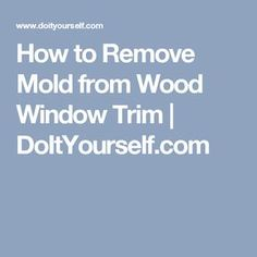 How To Remove Black Mildew From Wood Window Sills Wood