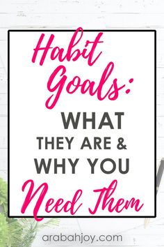 Learn what habit goals are, and why you need them to make lasting changes in your life. Discover how these goal setting tips can help you finally achieve your goals and change your life. || Arabah Joy #goals #goalsetting #achieveyourgoals #arabahjoy