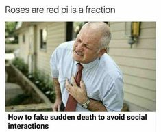 Roses are red, pi is a fraction, how to fake sudden death to avoid social interaction Dankest Memes, Funny Memes, Hilarious, Jokes, Funny Vid, Roses Are Red Memes, Donald Trump, Twisted Humor, Funny Posts