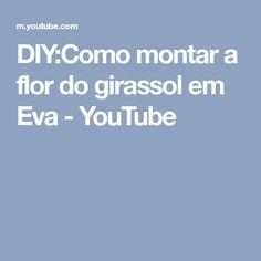 DIY:Como montar a flor do girassol em Eva - YouTube