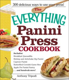 """The Everything Panini Press Cookbook: """"Includes Breakfast Quesadilla; Shrimp and Artichoke Dip Panini;and Hundreds More!"""" by Tripodi, Anthony Paperback Appetizer Sandwiches, Gourmet Sandwiches, Panini Sandwiches, Italian Sandwiches, Macros, Caprese Panini, Panini Maker, Breakfast Quesadilla, Panini Recipes"""