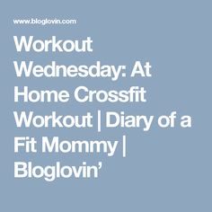 Workout Wednesday: At Home Crossfit Workout | Diary of a Fit Mommy | Bloglovin'