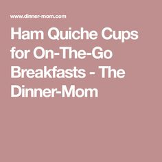 Ham Quiche Cups for On-The-Go Breakfasts - The Dinner-Mom