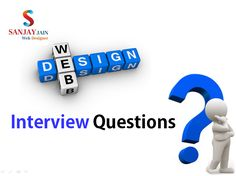Check website for Web Design Interview Questions with Answers for experience and fresher. Learn web design tricks and tips by Sanjay Jain.