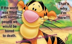 """""""That's Why I'm Here"""" {{TIGGER}}"""