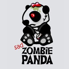 I thought that being a zombie panda would be totally lonely, but it turns out lots of people like the juxtaposition of something so warm and fuzzy with something that eats brains.