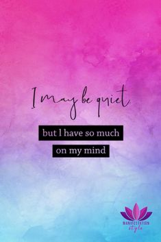 I may be quiet but I have so much on my mind - ManifestationStyle.com #positivequotes #quotes #creativequotes #inspirationalquotes