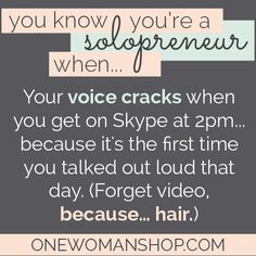 You know you're a solopreneur when... Check out the rest of the list...it's uncanny how true these are!