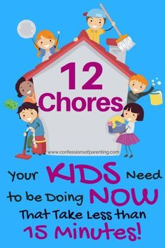12 Chores Kids Can Do in 15 Minutes or Less! Come on over and get some ideas to implement with your kids. #byage #daily #cleaningschedules #chart #ideas #weekly #system #everyday #athome #listof #simple #monthly #household #parenting #tips #lifeskills #tools #confessionsofparenting #parenting #cleaning #chores #chorecharts #parentingtipscharts