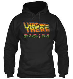 """""""I WAS THERE"""" - BTTF DAY HOODIE"""