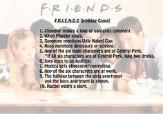 Friends drinking game that can span all 10 seasons. Take a drink when: