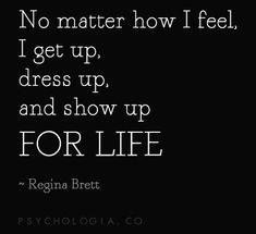 Regina Brett get up, dress up, show up quote