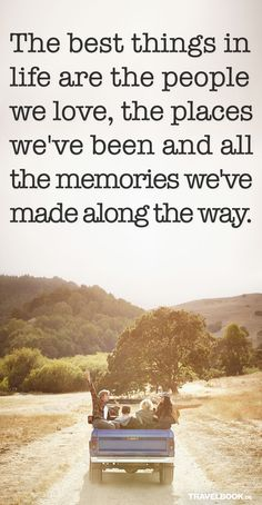 The best things in life are the people we love, the places we've been and all the memories we've made along the way Best Travel Quotes, Best Quotes, Quotes To Live By, Life Quotes, Journey Quotes, Wanderlust Quotes, Adventure Quotes, Adventure Time, True Words