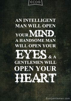 ♂ Quotes about man and gentleman - An intelligent man will open your mind; a handsome man will open your eyes; a gentleman will open your heart - ecogentleman