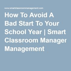 How To Avoid A Bad Start To Your School Year | Smart Classroom Management