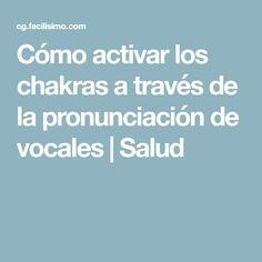 Cómo activar los chakras a través de la pronunciación de vocales | Salud