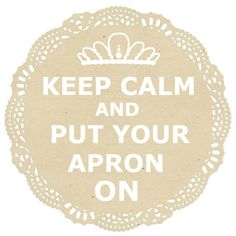 Keep calm and wear an apron… for domestic calamities in households across the land…