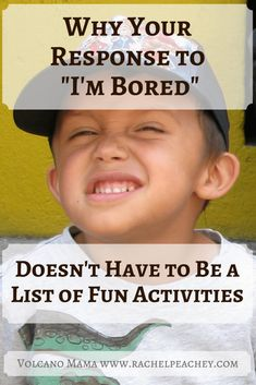 Why Your Response to -I'm Bored- Doesn't Have to Be a List of Fun Activities
