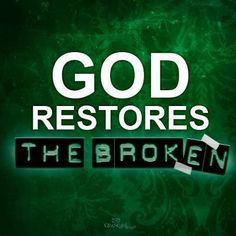 God Restores -- found many places in the Bible, this promise to me is best located in Luke 4:18.  He Heals the brokenhearted.  Also in Joel, he restores to us our lost years.