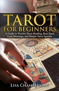 Free eBook Tarot for Beginners: A Guide to Psychic Tarot Reading, Real Tarot Card Meanings, and Simple Tarot Spreads Author Lisa Chamberlain What To Read, Learn To Read, What Are Tarot Cards, Tarot Cards For Beginners, Reading For Beginners, Free Tarot, Tarot Learning, Tarot Card Meanings, Tarot Readers
