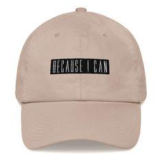 ca0605ba2ec42 Because I Can Hat Dad Hats