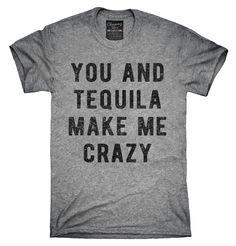 You And Tequila Make Me Crazy Shirt, Hoodies, Tanktops