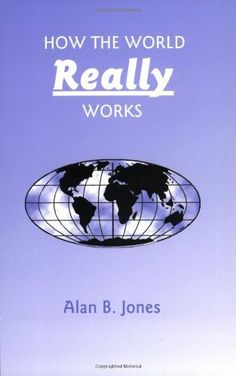 How The World Really Works by Alan B. Jones,