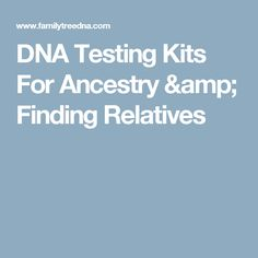 DNA Testing Kits For Ancestry & Finding Relatives